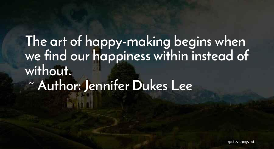 Making Our Own Happiness Quotes By Jennifer Dukes Lee