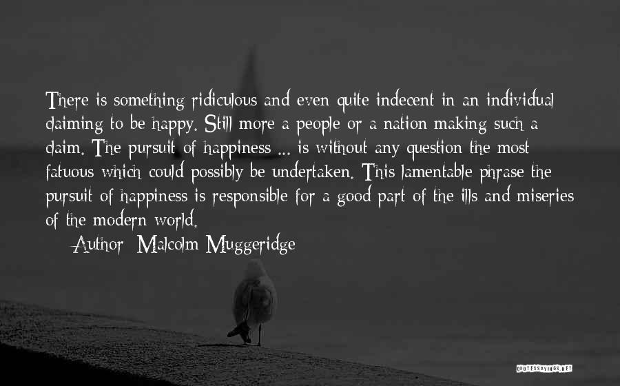 Making Our Own Happiness Quotes By Malcolm Muggeridge