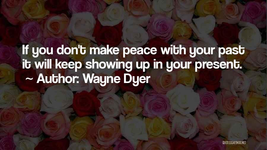 Making Peace With Past Quotes By Wayne Dyer