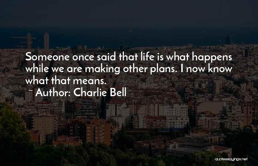 Making Plans In Life Quotes By Charlie Bell