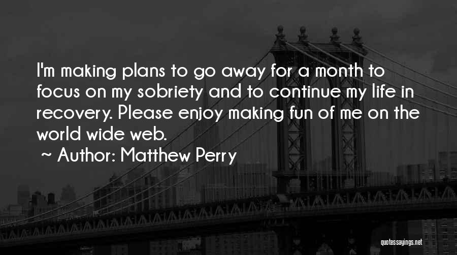 Making Plans In Life Quotes By Matthew Perry