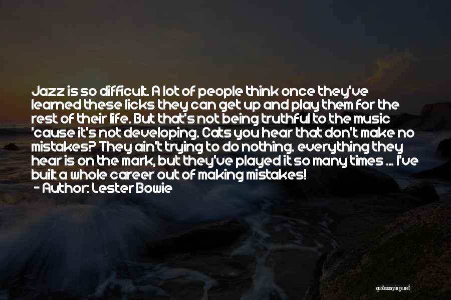 Making The Best Out Of Everything Quotes By Lester Bowie