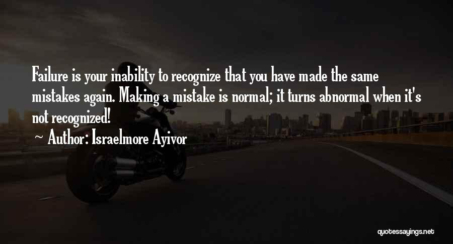 Making The Same Mistakes Over And Over Again Quotes By Israelmore Ayivor