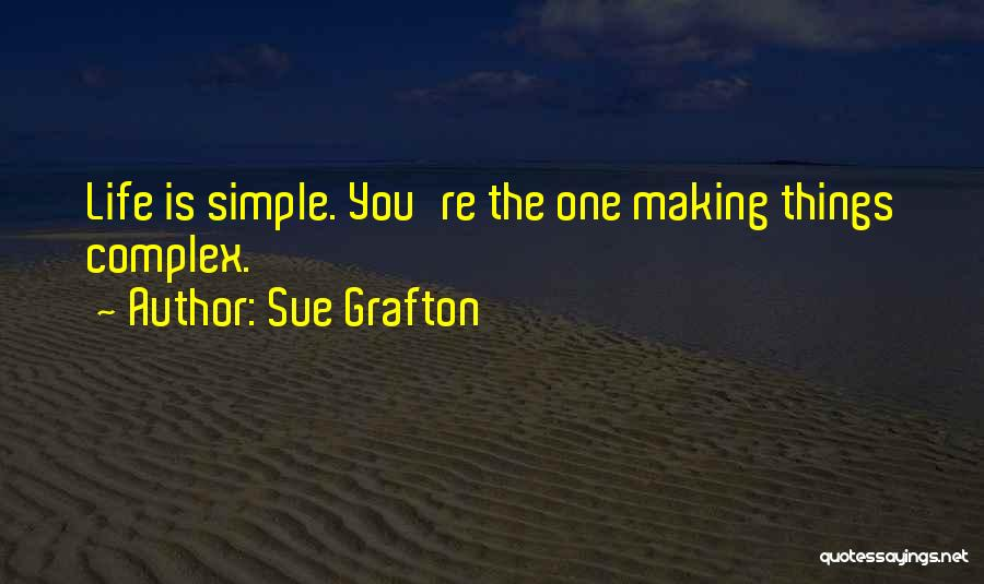 Making Things Simple Quotes By Sue Grafton