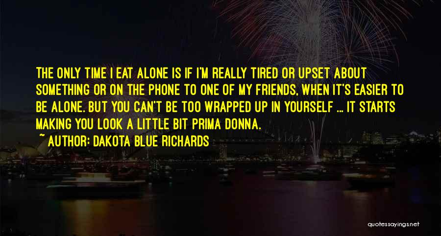 Making Time For Your Friends Quotes By Dakota Blue Richards