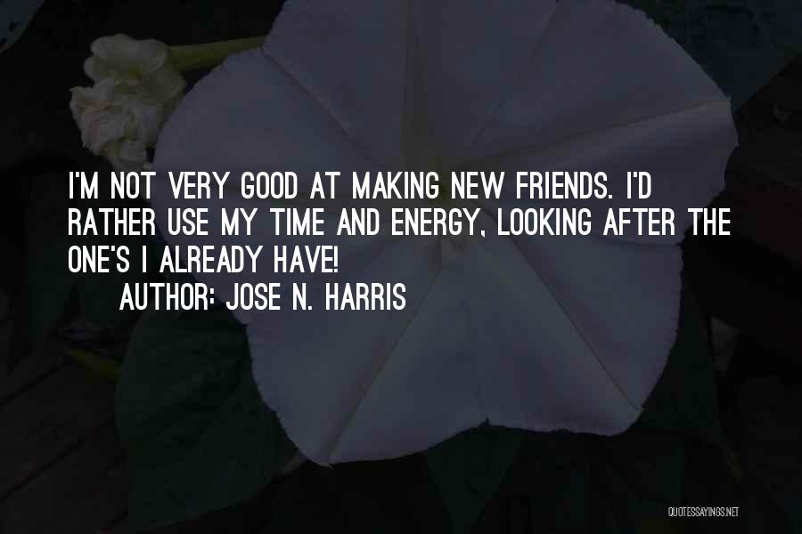 Making Time For Your Friends Quotes By Jose N. Harris