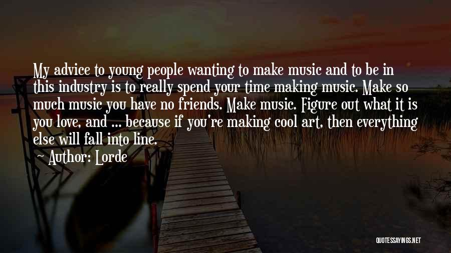 Making Time For Your Friends Quotes By Lorde