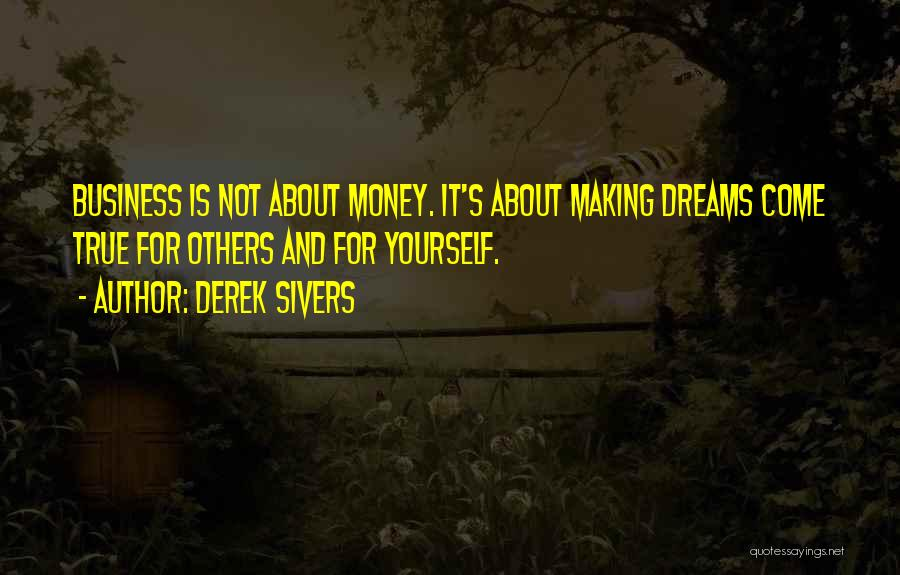 Making Your Dream Come True Quotes By Derek Sivers
