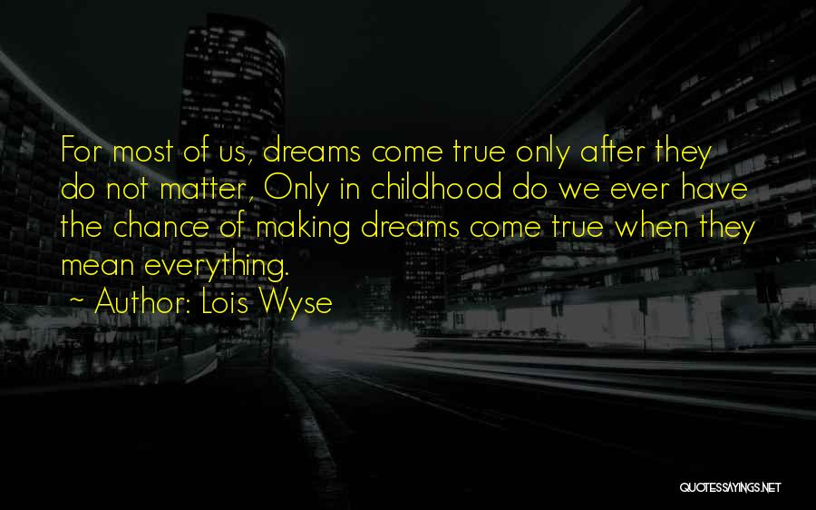 Making Your Dream Come True Quotes By Lois Wyse
