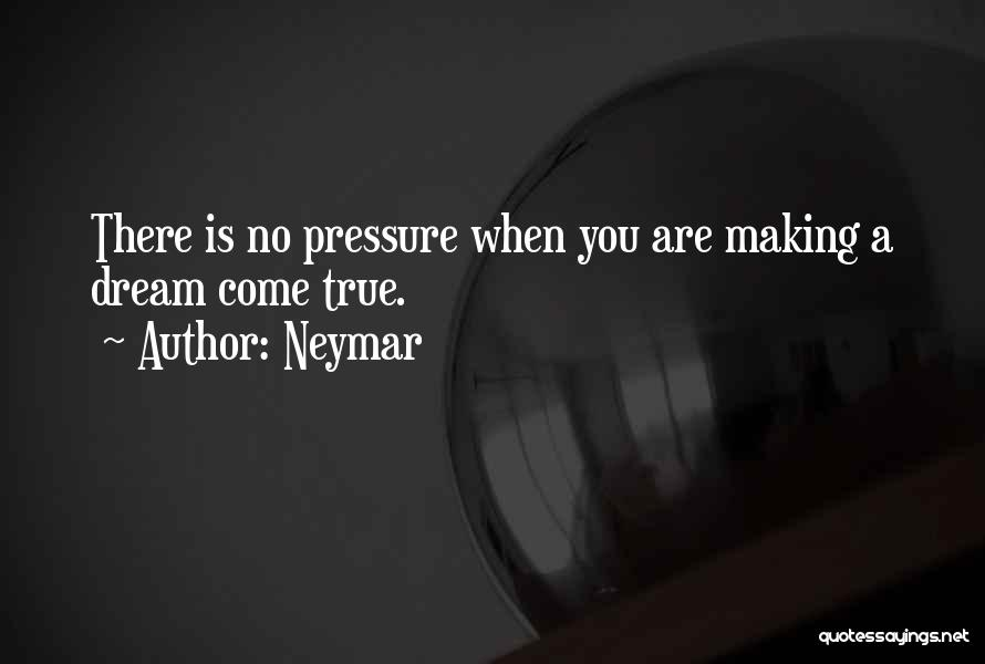Making Your Dream Come True Quotes By Neymar