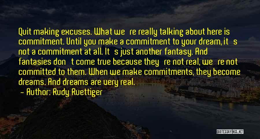 Making Your Dream Come True Quotes By Rudy Ruettiger