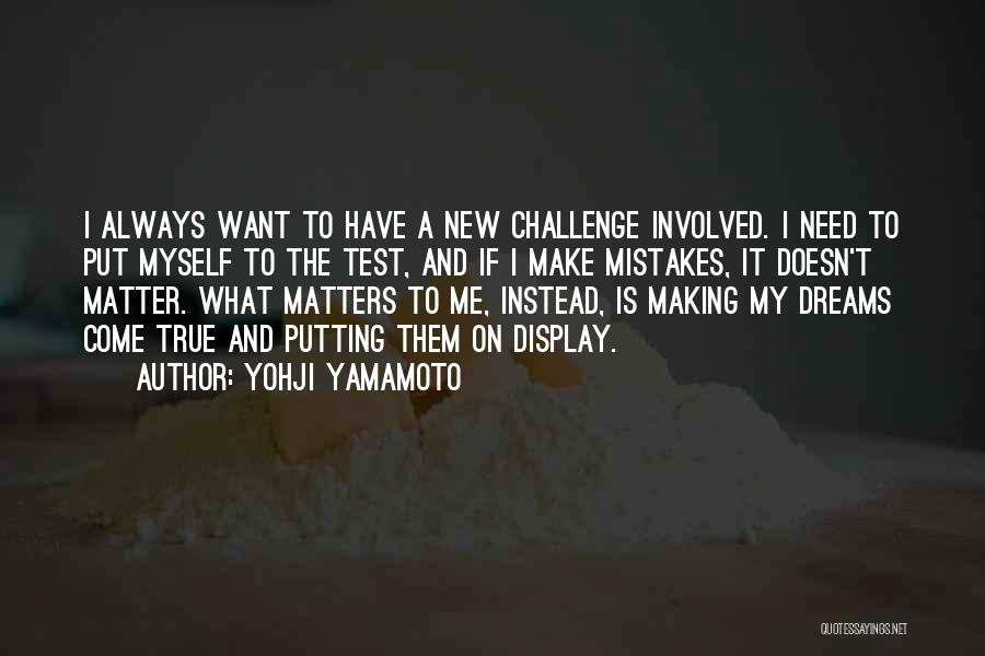 Making Your Dream Come True Quotes By Yohji Yamamoto