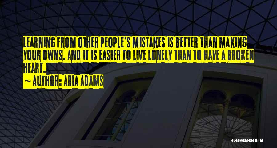 Making Your Own Mistakes And Learning From Them Quotes By Aria Adams