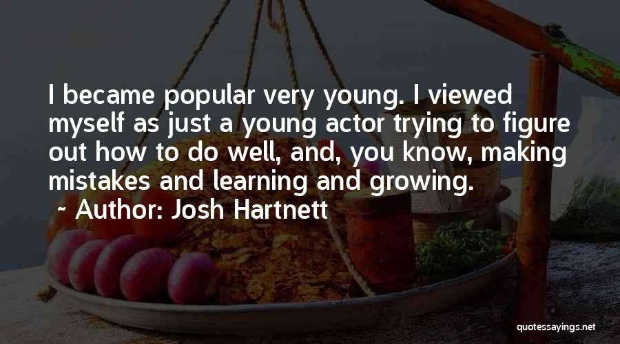 Making Your Own Mistakes And Learning From Them Quotes By Josh Hartnett