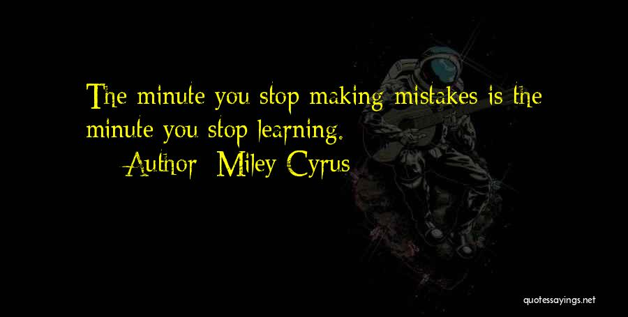 Making Your Own Mistakes And Learning From Them Quotes By Miley Cyrus