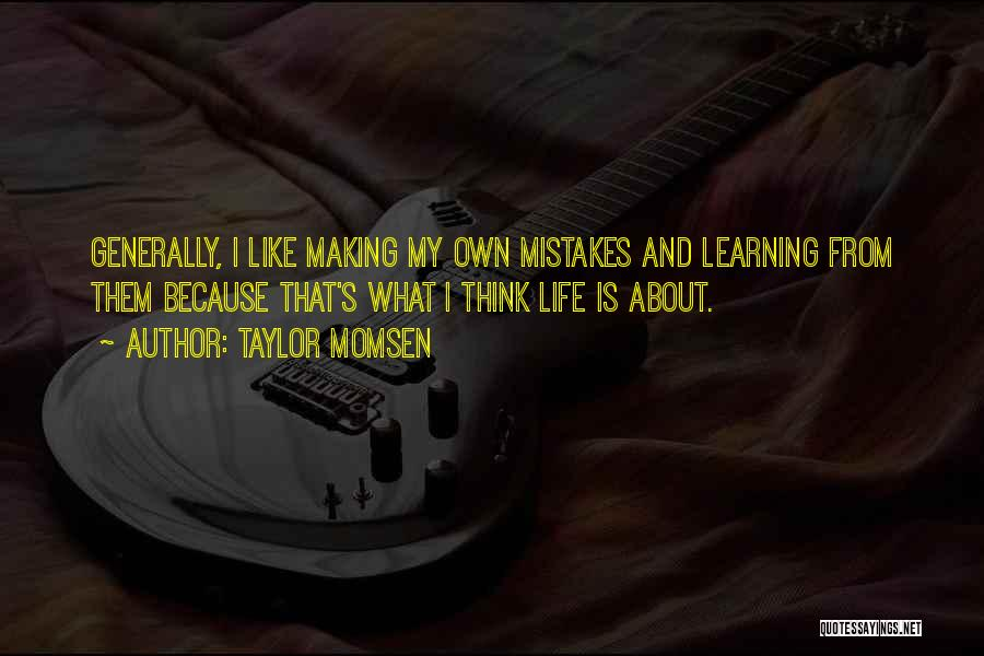 Making Your Own Mistakes And Learning From Them Quotes By Taylor Momsen