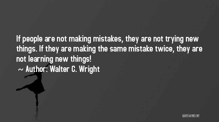 Making Your Own Mistakes And Learning From Them Quotes By Walter C. Wright