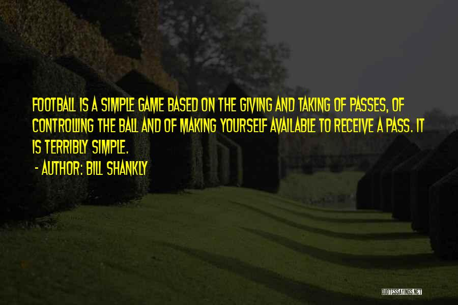 Making Yourself Available Quotes By Bill Shankly