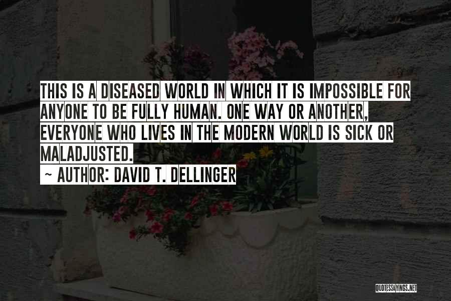 Maladjusted Quotes By David T. Dellinger