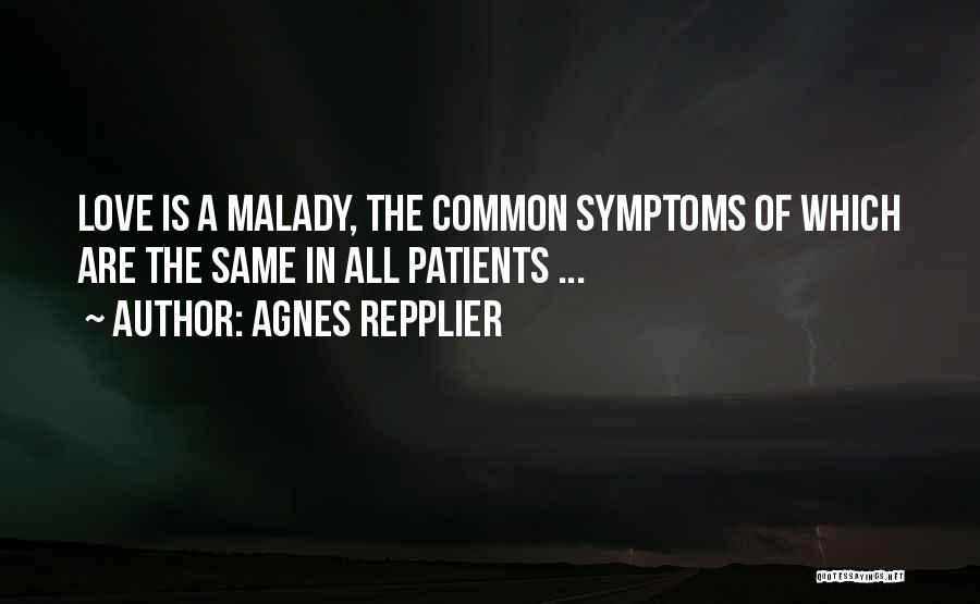 Malady Quotes By Agnes Repplier