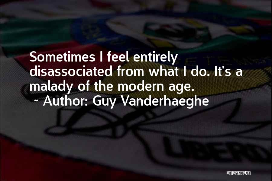 Malady Quotes By Guy Vanderhaeghe
