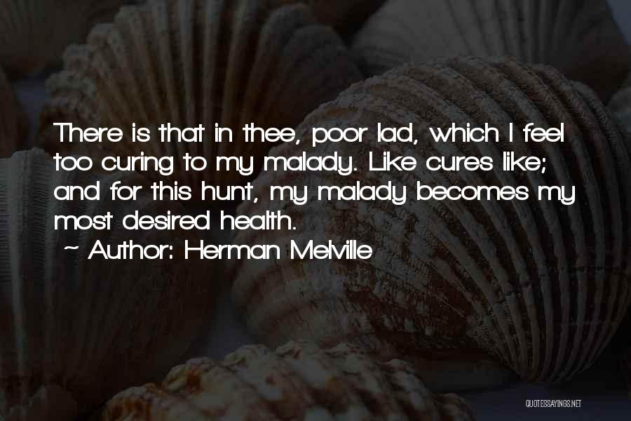 Malady Quotes By Herman Melville