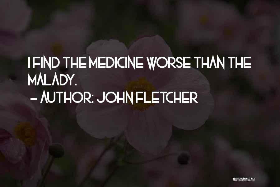Malady Quotes By John Fletcher