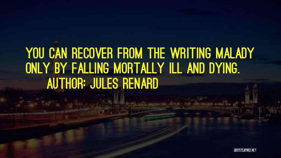 Malady Quotes By Jules Renard