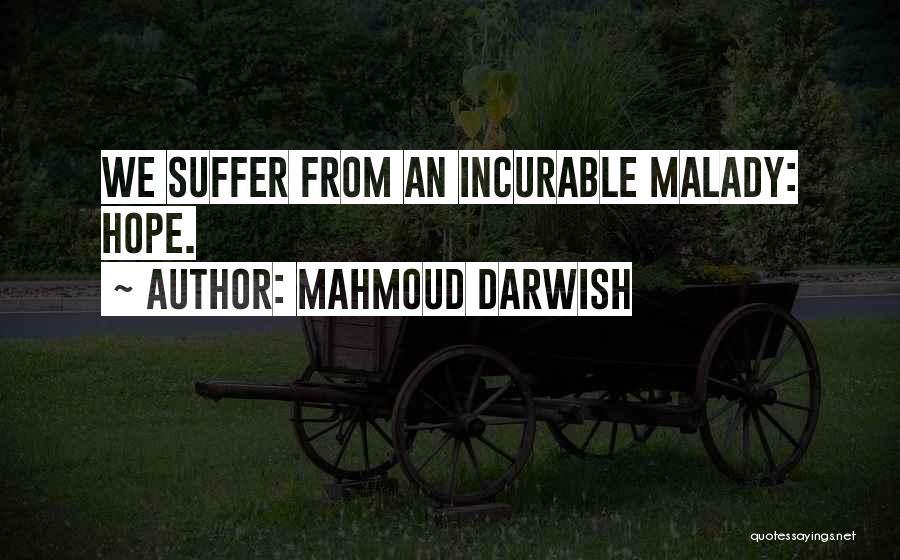 Malady Quotes By Mahmoud Darwish
