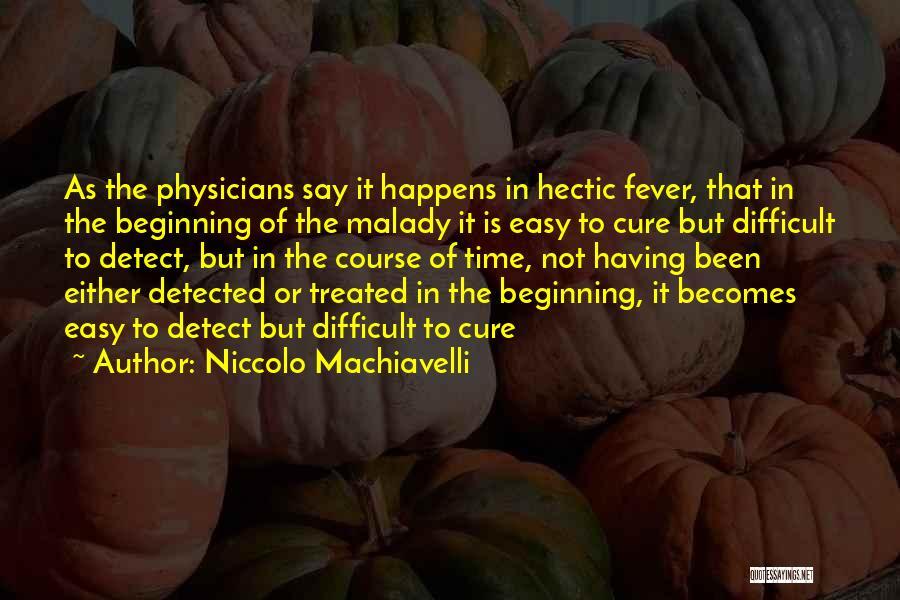 Malady Quotes By Niccolo Machiavelli