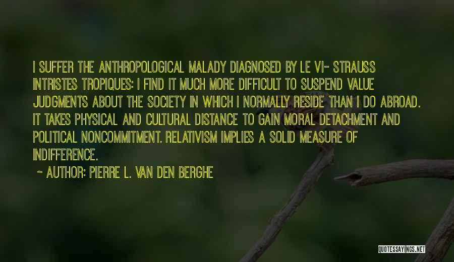 Malady Quotes By Pierre L. Van Den Berghe