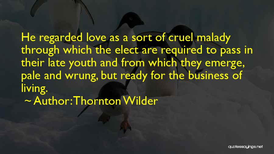 Malady Quotes By Thornton Wilder