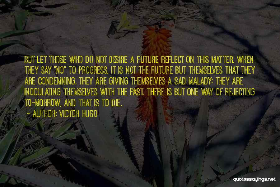 Malady Quotes By Victor Hugo