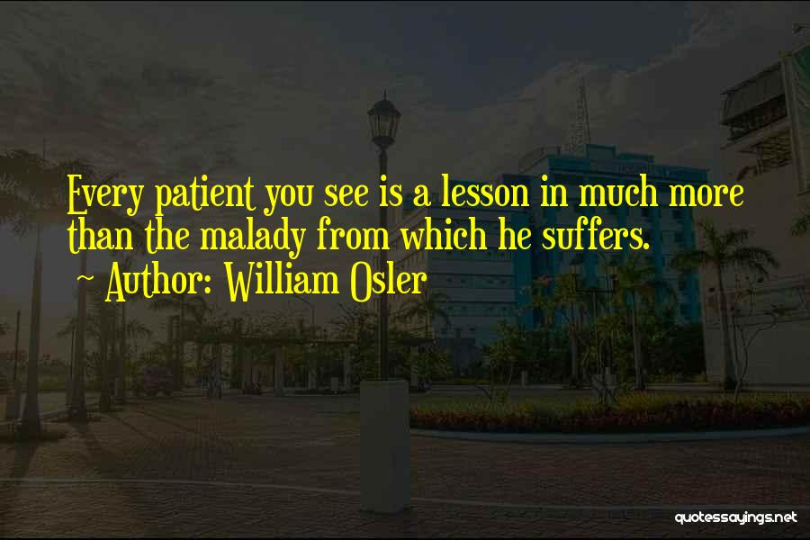 Malady Quotes By William Osler