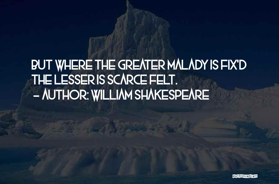 Malady Quotes By William Shakespeare