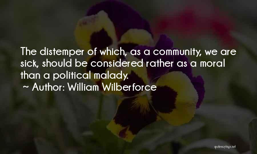 Malady Quotes By William Wilberforce