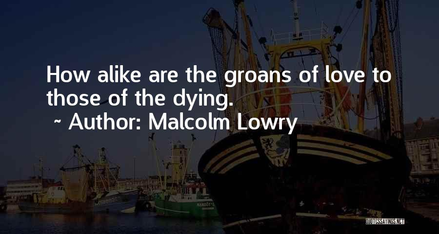 Malcolm Lowry Quotes 715969