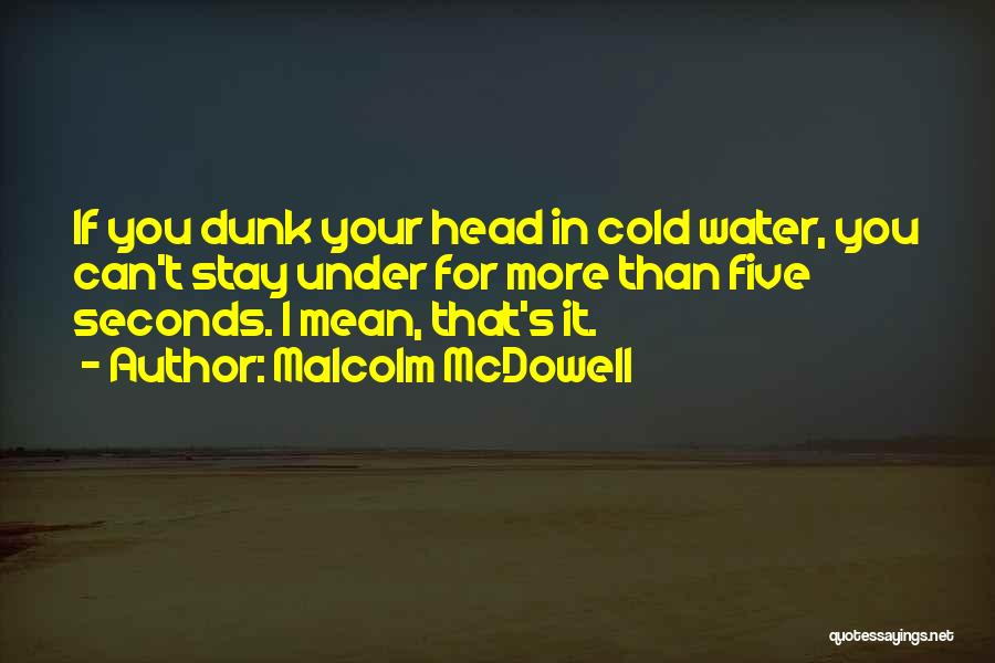 Malcolm McDowell Quotes 1683045