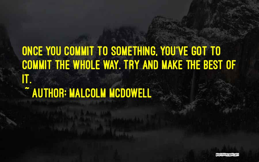 Malcolm McDowell Quotes 928331