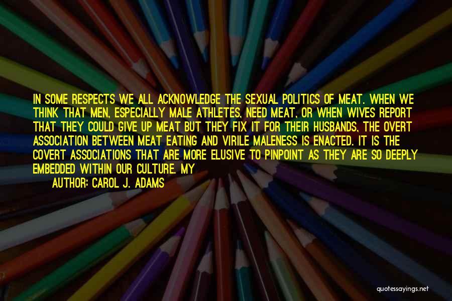 Maleness Quotes By Carol J. Adams