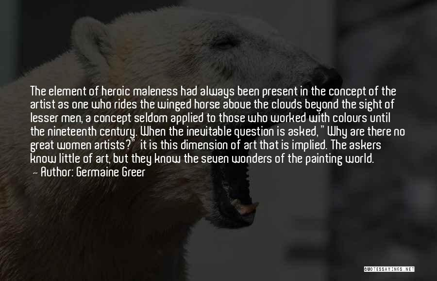Maleness Quotes By Germaine Greer