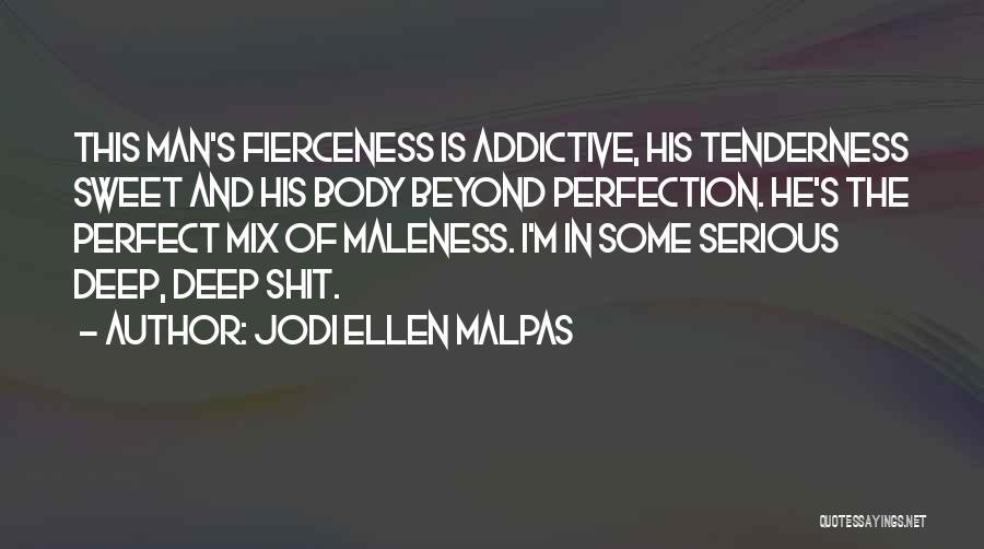 Maleness Quotes By Jodi Ellen Malpas