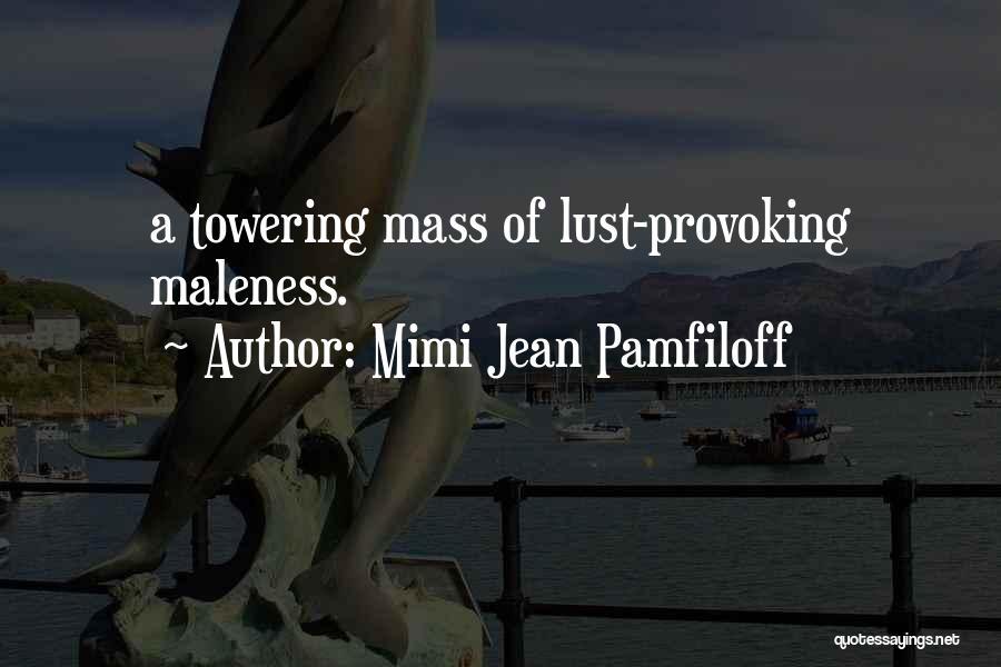 Maleness Quotes By Mimi Jean Pamfiloff
