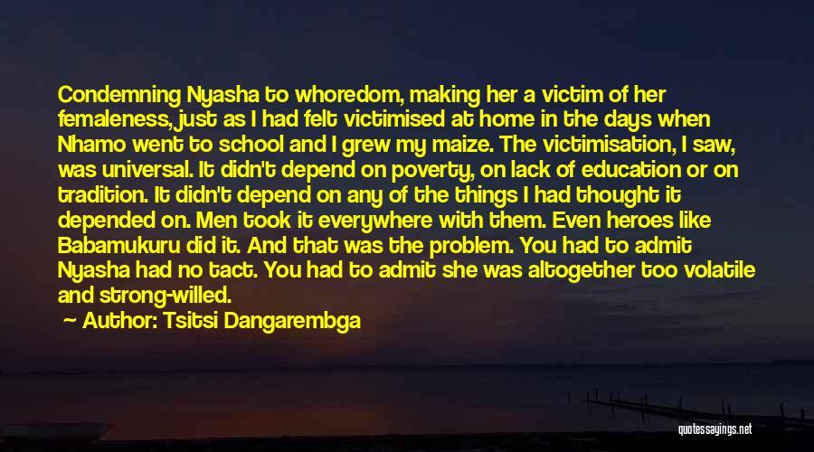 Maleness Quotes By Tsitsi Dangarembga