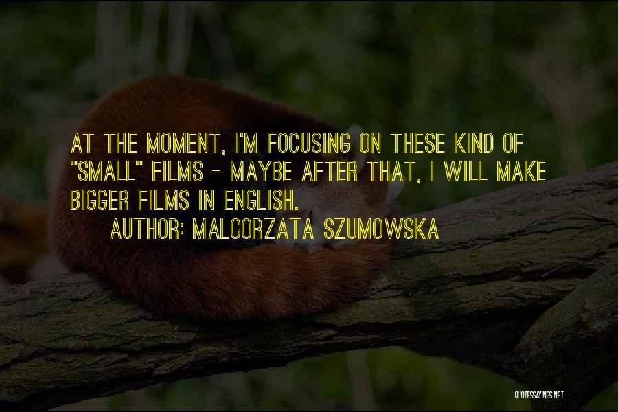 Malgorzata Szumowska Quotes 961785