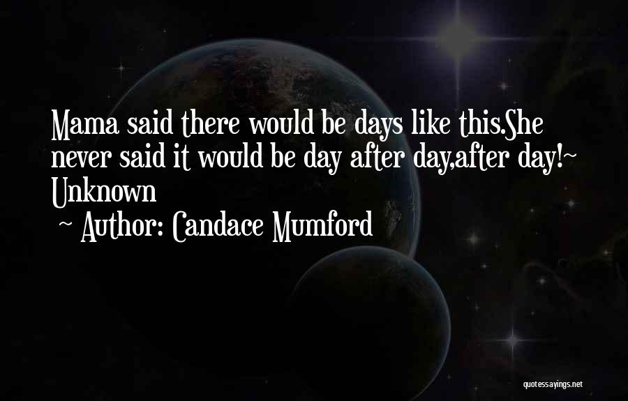 Mama Said There'd Be Days Like This Quotes By Candace Mumford