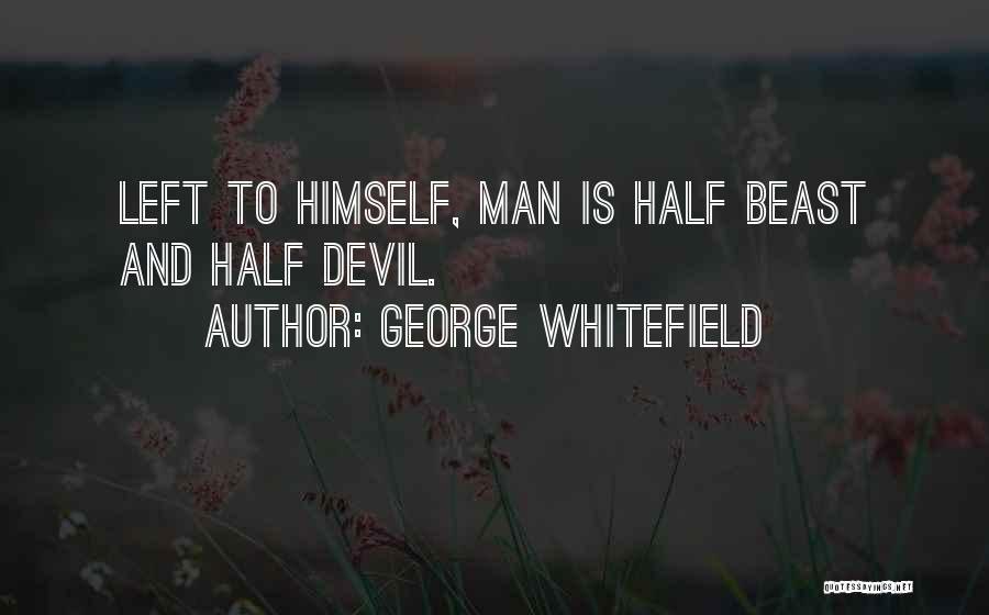 Man And Beast Quotes By George Whitefield