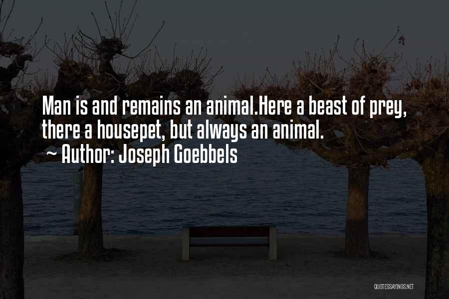 Man And Beast Quotes By Joseph Goebbels