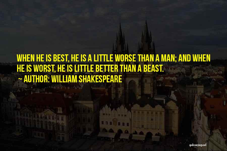 Man And Beast Quotes By William Shakespeare