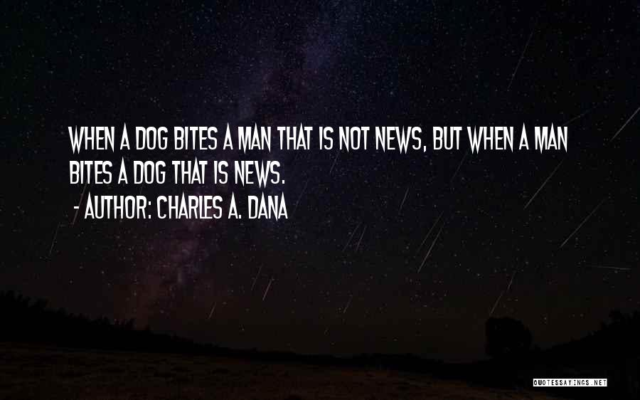 Man Bites Dog Quotes By Charles A. Dana